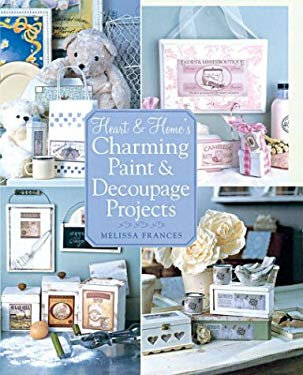 Heart & Home's Charming Paint and Decoupage Projects 9781402715532
