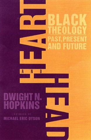 Heart and Head: Black Theology--Past, Present, and Future 9781403962928
