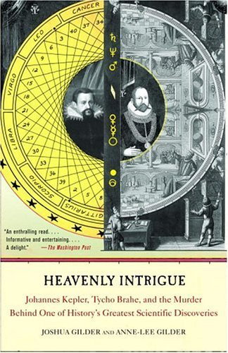 Heavenly Intrigue: Johannes Kepler, Tycho Brahe, and the Murder Behind One of History's Greatest Scientific Discoveries by Joshua Gilder, Anne-Lee Gilder