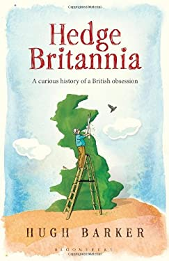 Hedge Britannia: A Curious History of a British Obsession 9781408801864