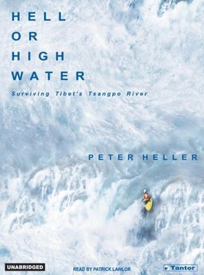 Hell or High Water: Surviving Tibet's Tsangpo River 9781400151417