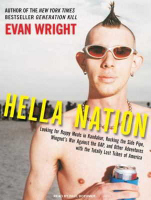 Hella Nation: Looking for Happy Meals in Kandahar, Rocking the Side Pipe, Wingnut's War Against the Gap, and Other Adventures with t 9781400162307