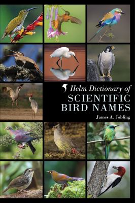 The Helm Dictionary of Scientific Bird Names: From Aalge to Zusii