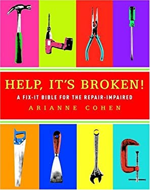Help, It's Broken!: A Fix-It Bible for the Repair-Impaired 9781400098408