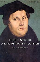Here I Stand - A Life of Martin Luther 6119338
