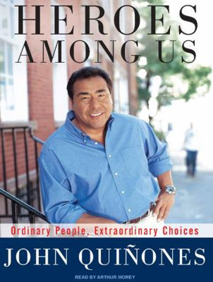 Heroes Among Us: Ordinary People, Extraordinary Choices 9781400160563