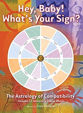 Hey, Baby! What's Your Sign?: The Astrology of Compatibility [With 12 Interactive Zodiac Wheels] 9781402729430