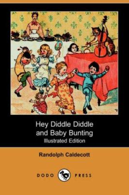 Hey Diddle Diddle and Baby Bunting (Illustrated Edition) (Dodo Press) 9781406512267