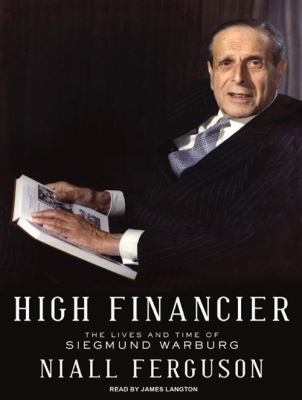 High Financier: The Lives and Time of Siegmund Warburg 9781400114986
