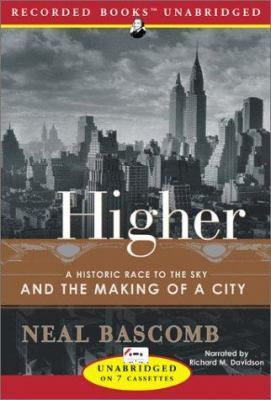 Higher: A Historic Race to the Sky and the Making of a City 9781402556012