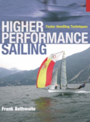 Higher Performance Sailing: Faster Handling Techniques 9781408101261