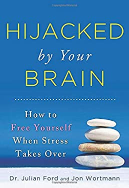 Hijacked by Your Brain: How to Free Yourself When Stress Takes Over 9781402273285