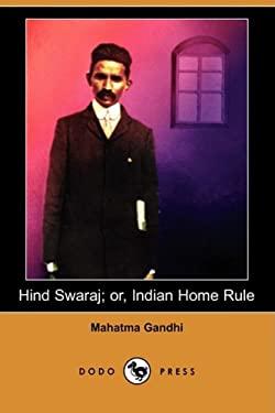 Hind Swaraj; Or, Indian Home Rule (Dodo Press) 9781409943624