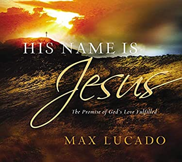 His Name Is Jesus: The Promise of God's Love Fulfilled 9781404186736