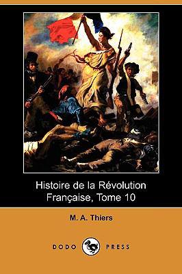 Histoire de La Revolution Francaise, Tome 10 (Dodo Press) 9781409934547