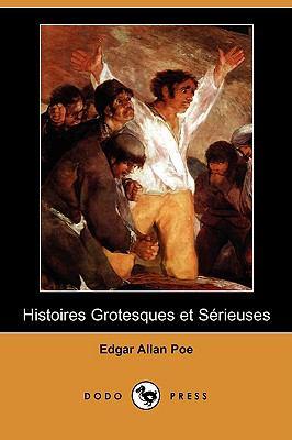 Histoires Grotesques Et Serieuses (Dodo Press) 9781409977353