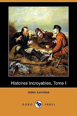 Histoires Incroyables, Tome I (Dodo Press) 9781409952763