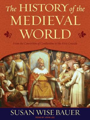 The History of the Medieval World: From the Conversion of Constantine to the First Crusade 9781400114931