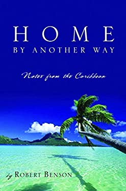 Home by Another Way: Notes from the Caribbean 9781400071722