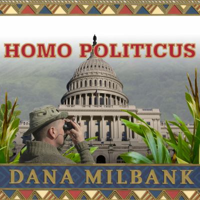 Homo Politicus: The Strange and Scary Tribes That Run Our Government 9781400106042
