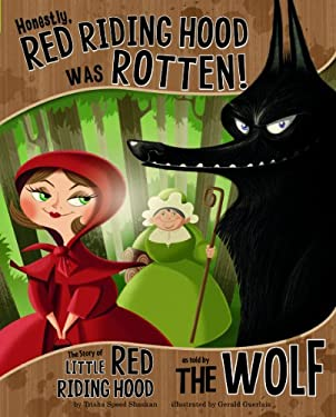 Honestly, Red Riding Hood Was Rotten!: The Story of Little Red Riding Hood as Told by the Wolf 9781404870468