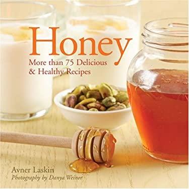 Honey: More Than 75 Delicious Recipes 9781402749360