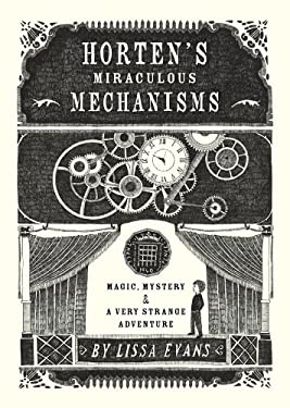 Horten's Miraculous Mechanisms: Magic, Mystery, & a Very Strange Adventure 9781402798061