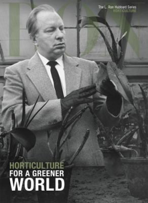 Horticulture for a Greener World (RON: The L. Ron Hubbard Series) 9781403198921