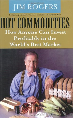 Hot Commodities: How Anyone Can Invest Profitably in the World's Best Market 9781400063376