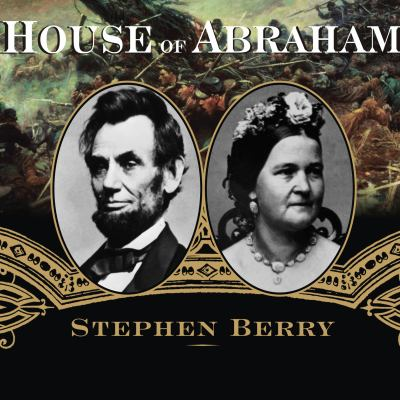 House of Abraham: Lincoln & the Todds, a Family Divided by War 9781400155729