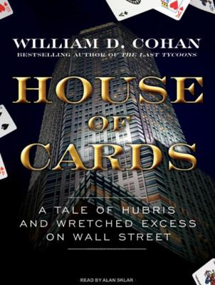 House of Cards: A Tale of Hubris and Wretched Excess on Wall Street 9781400111688