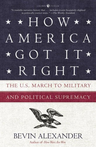 How America Got It Right: The U.S. March to Military and Political Supremacy 9781400052899