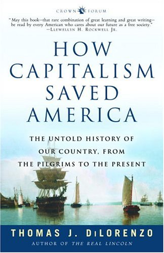 How Capitalism Saved America: The Untold History of Our Country, from the Pilgrims to the Present 9781400083312