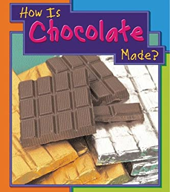 How Is Chocolate Made? 9781403466419