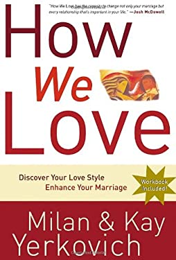 How We Love: Discover Your Love Style, Enhance Your Marriage 9781400072996