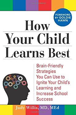 How Your Child Learns Best: Brain-Friendly Strategies You Can Use to Ignite Your Child's Learning and Increase School Success 9781402213465