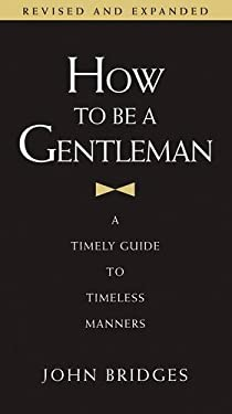 How to Be a Gentleman: A Timely Guide to Timeless Manners 9781401603359