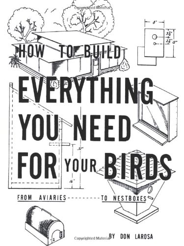 How to Build Everything You Need for Your Birds: From Aviaries . . . to Nestboxes 9781403346872