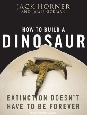 How to Build a Dinosaur: Extinction Doesn't Have to Be Forever 9781400111411