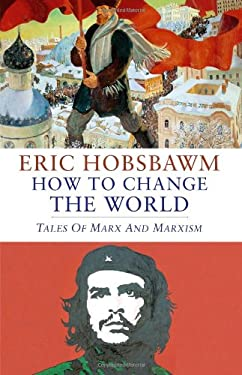 How to Change the World: Marx and Marxism 1840-2011 9781408702871