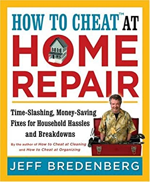 How to Cheat at Home Repair: Time-Slashing, Money-Saving Fixes for Household Hassles and Breakdowns 9781402756290