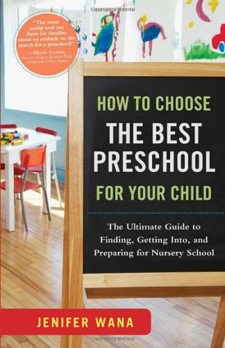 How to Choose the Best Preschool for Your Child: The Ultimate Guide to Finding, Getting Into, and Preparing for Nursery School 9781402242083
