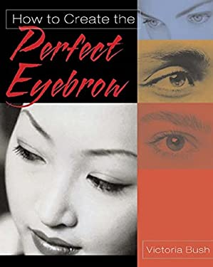 How to Create the Perfect Eyebrow 9781401833350