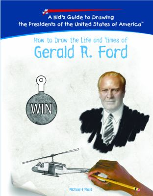 How to Draw the Life and Times of Gerald R. Ford 9781404230149