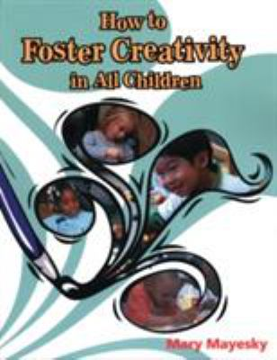 How to Foster Creativity in All Children 9781401897833
