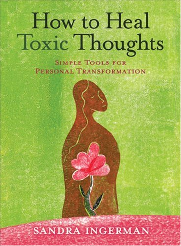 How to Heal Toxic Thoughts: Simple Tools for Personal Transformation 9781402742606
