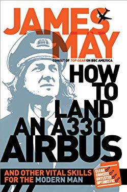 How to Land an A330 Airbus: And Other Vital Skills for the Modern Man 9781402269554