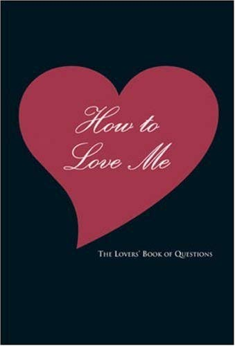 How to Love Me: The Lovers' Book of Questions 9781402749186