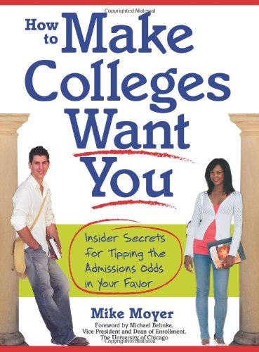 How to Make Colleges Want You: Insider Secrets for Tipping the Admissions Odds in Your Favor 9781402213670