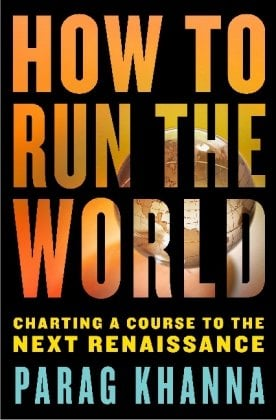 How to Run the World: Charting a Course to the Next Renaissance 9781400068272